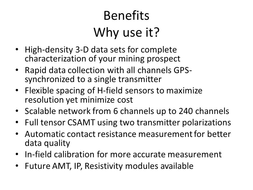 Benefits Why use it High-density 3-D data sets for complete characterization of your mining prospect.