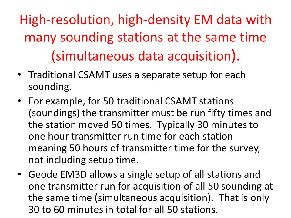 High-resolution, high-density EM data with many sounding stations at the same time (simultaneous data acquisition).