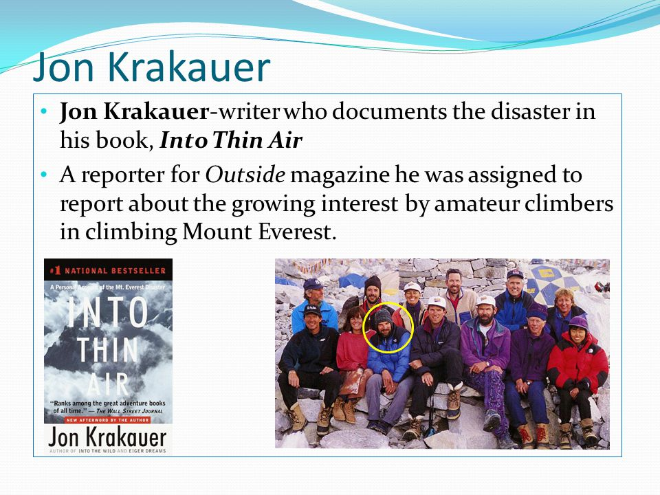 Jon Krakauer Jon Krakauer-writer who documents the disaster in his book, Into Thin Air.