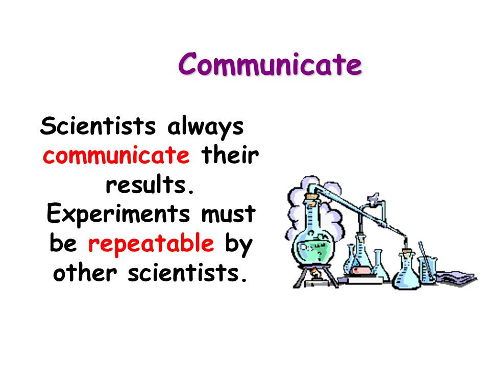 Communicate Scientists always communicate their results.