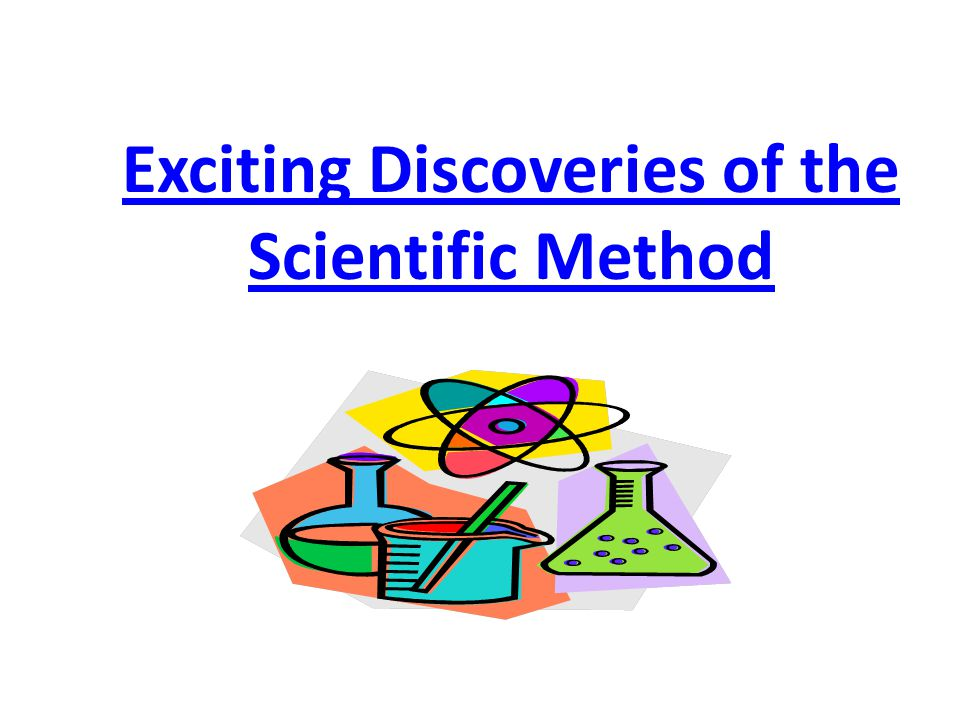 Exciting Discoveries of the Scientific Method