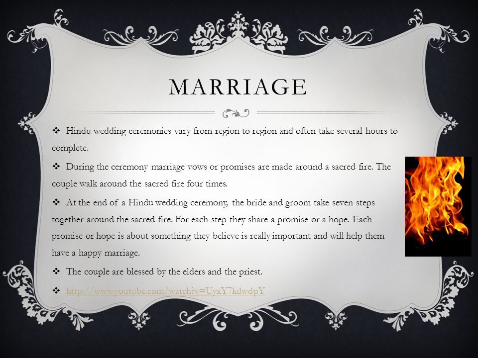 MARRIAGE Hindu wedding ceremonies vary from region to region and often take several hours to complete.