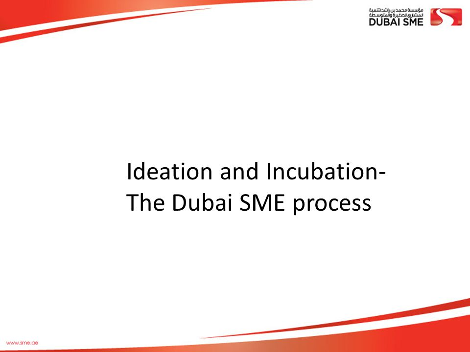 Ideation and Incubation- The Dubai SME process