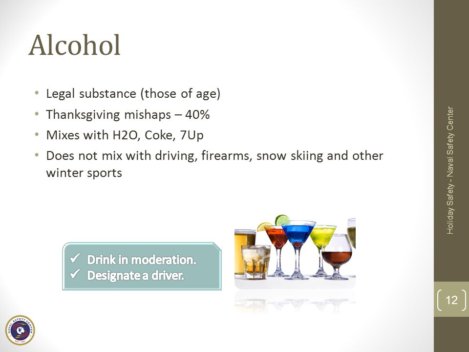 Alcohol Legal substance (those of age) Thanksgiving mishaps – 40%