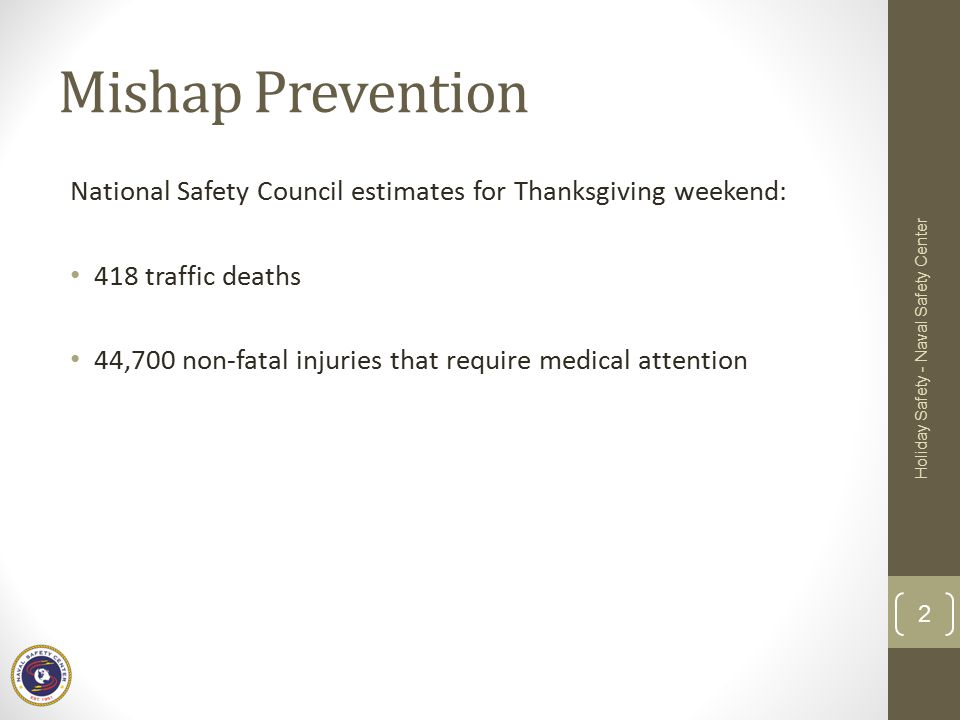 Mishap Prevention National Safety Council estimates for Thanksgiving weekend: 418 traffic deaths.
