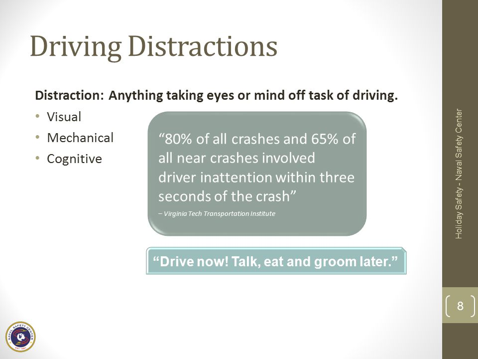 Driving Distractions Distraction: Anything taking eyes or mind off task of driving. Visual. Mechanical.