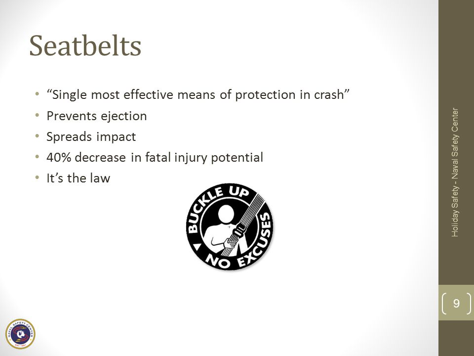 Seatbelts Single most effective means of protection in crash