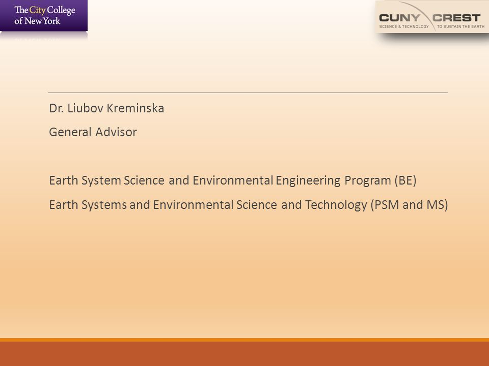 Dr. Liubov Kreminska General Advisor. Earth System Science and Environmental Engineering Program (BE)
