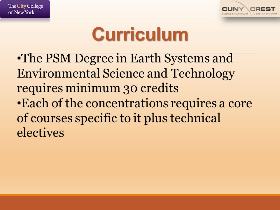 Curriculum The PSM Degree in Earth Systems and Environmental Science and Technology requires minimum 30 credits.