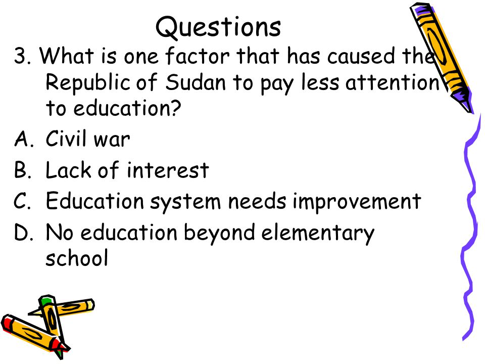 Questions 3. What is one factor that has caused the Republic of Sudan to pay less attention to education