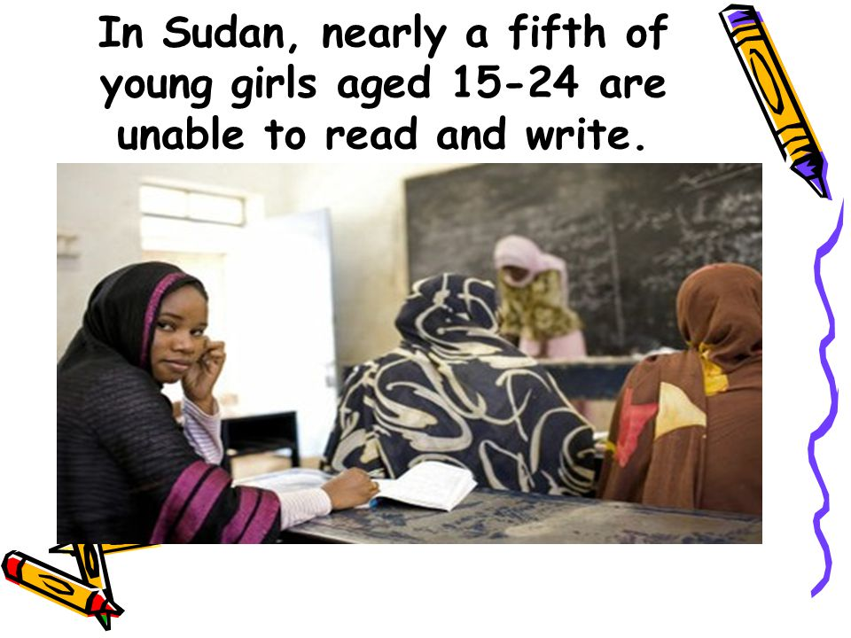 In Sudan, nearly a fifth of young girls aged 15-24 are unable to read and write.