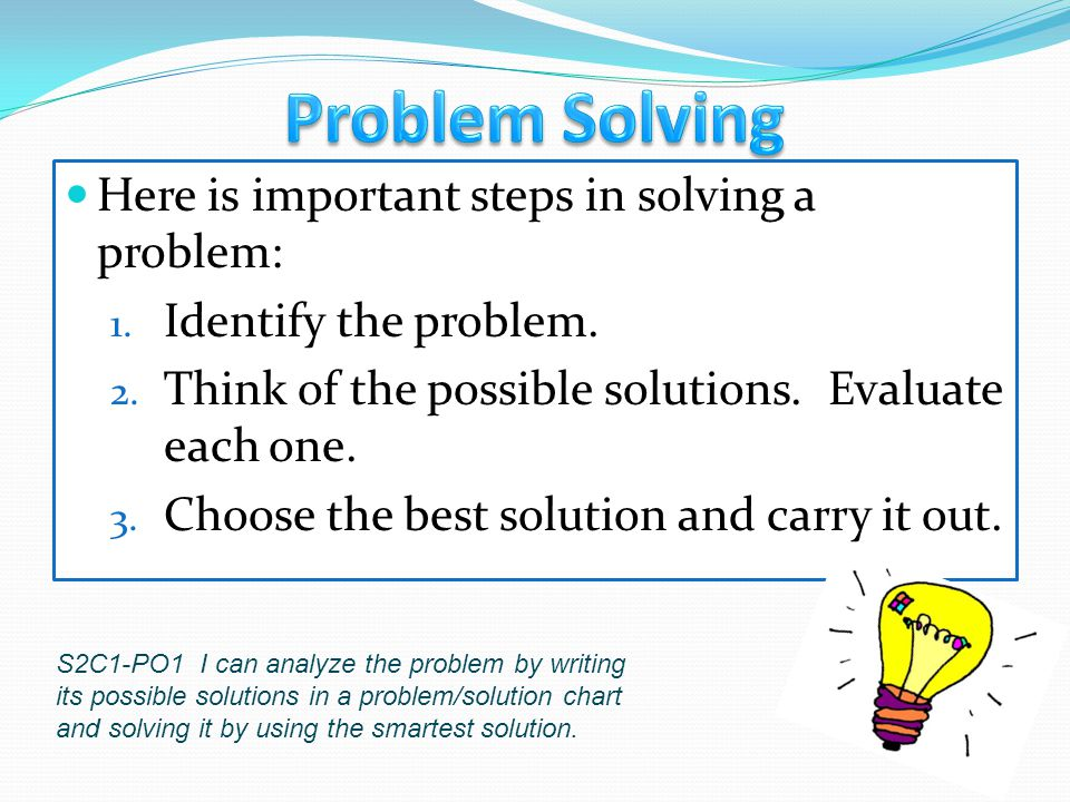 Problem Solving Here is important steps in solving a problem: