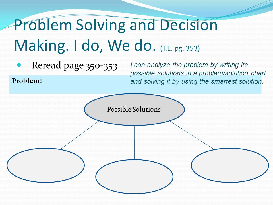 Problem Solving and Decision Making. I do, We do. (T.E. pg. 353)