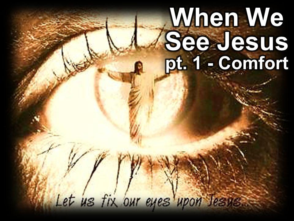 When We See Jesus pt. 1 - Comfort