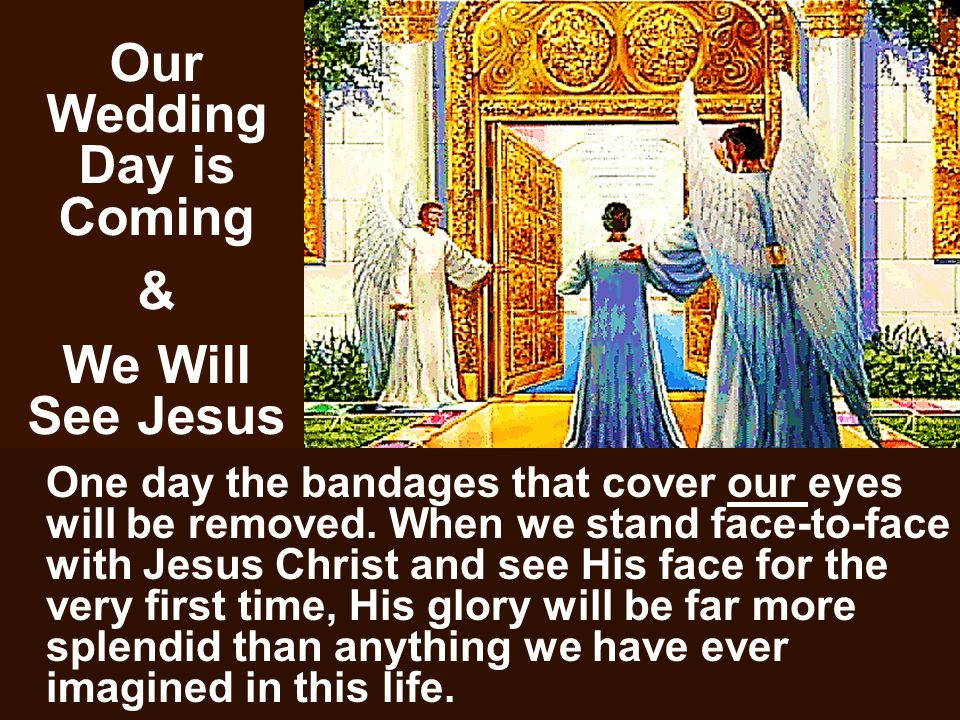 Our Wedding Day is Coming & We Will See Jesus
