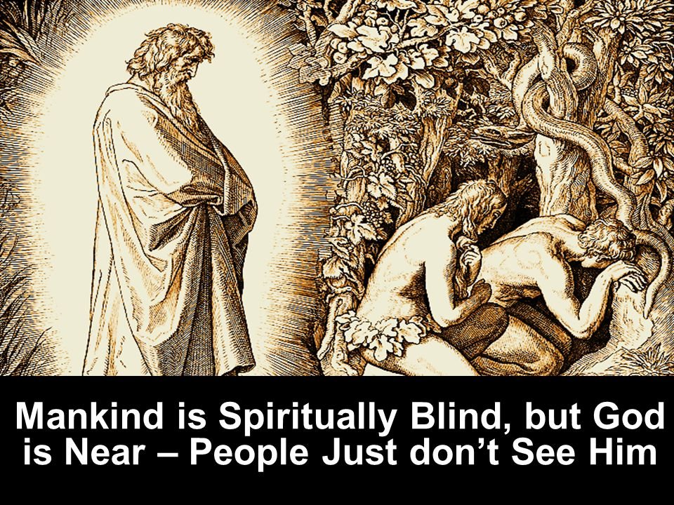 Mankind is Spiritually Blind, but God is Near – People Just don't See Him
