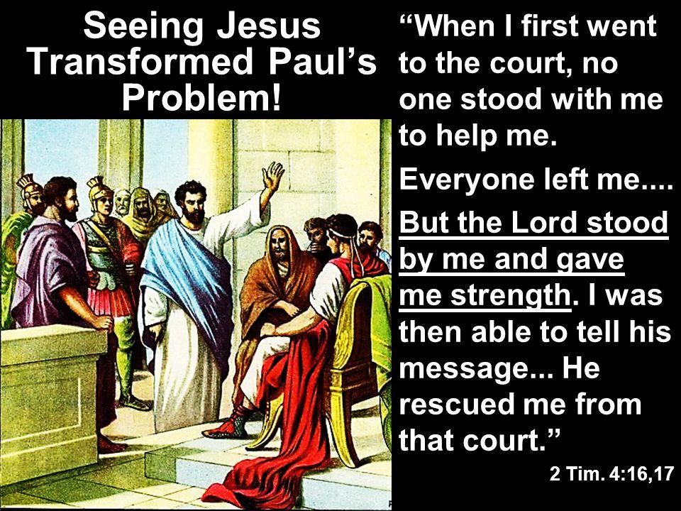 Seeing Jesus Transformed Paul's Problem!