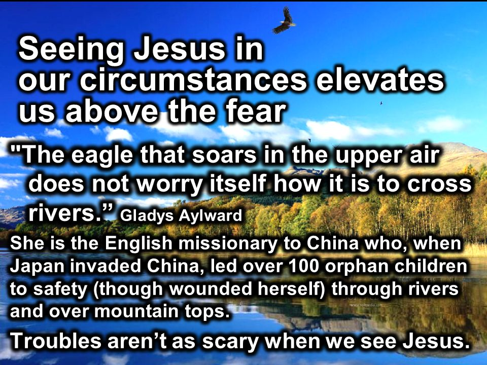 Seeing Jesus in our circumstances elevates us above the fear