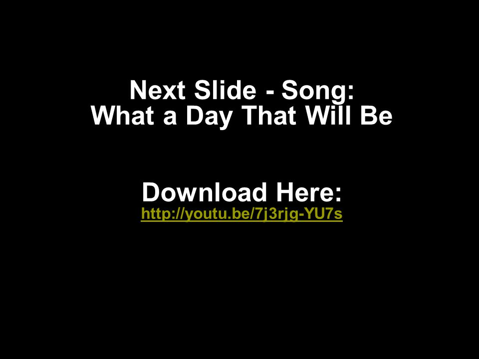 Next Slide - Song: What a Day That Will Be Download Here: http://youtu