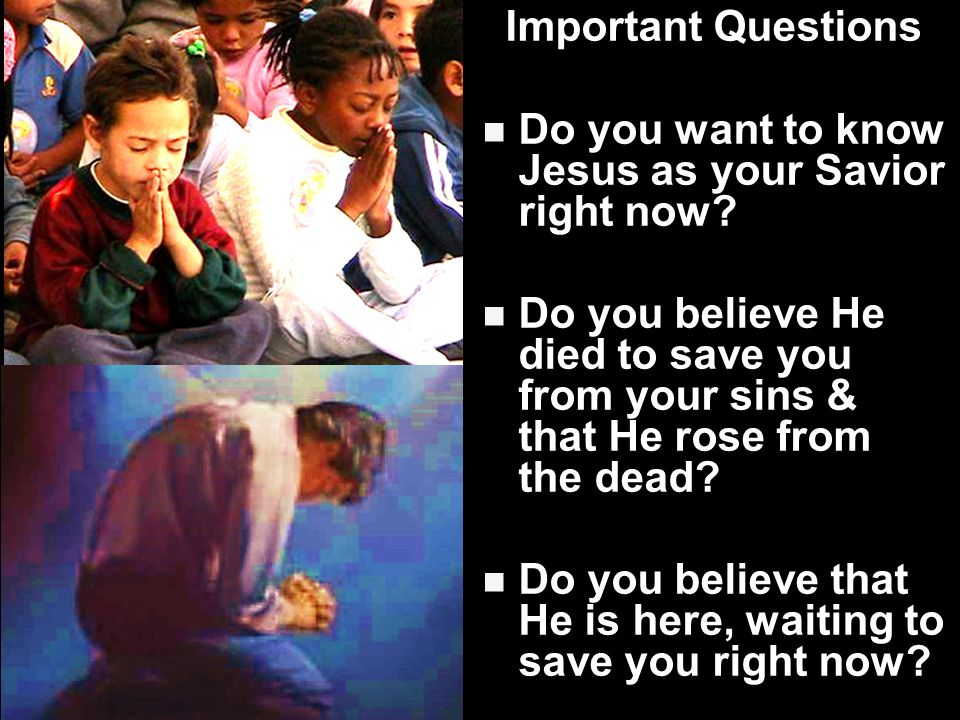 Important Questions Do you want to know Jesus as your Savior right now