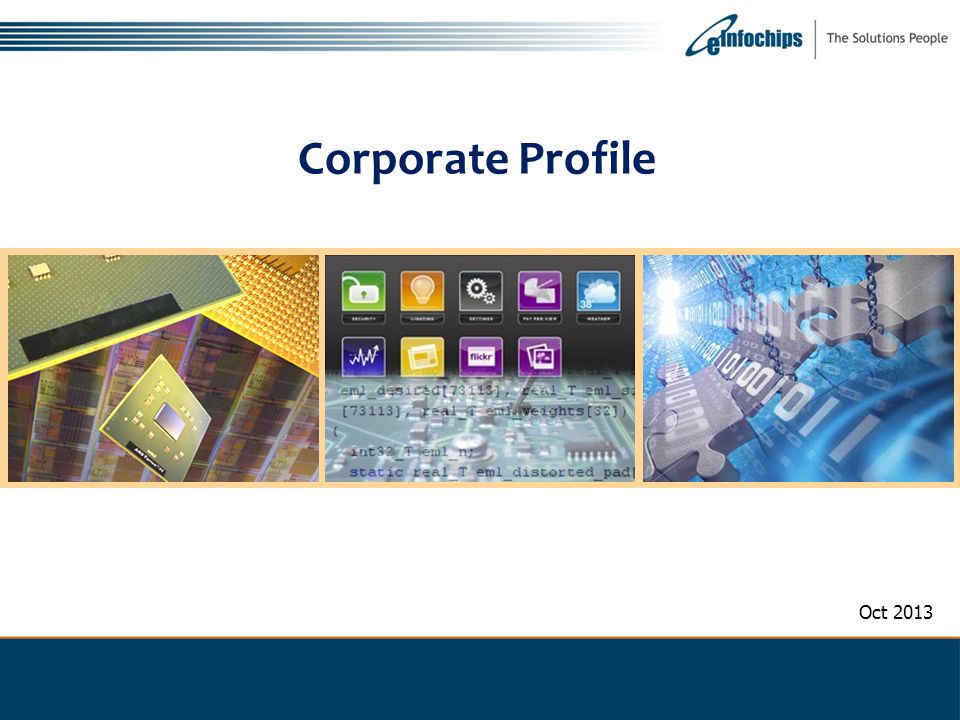 Corporate Profile I am not sure if you have come across eInfochips in the past, have you Oct 2013