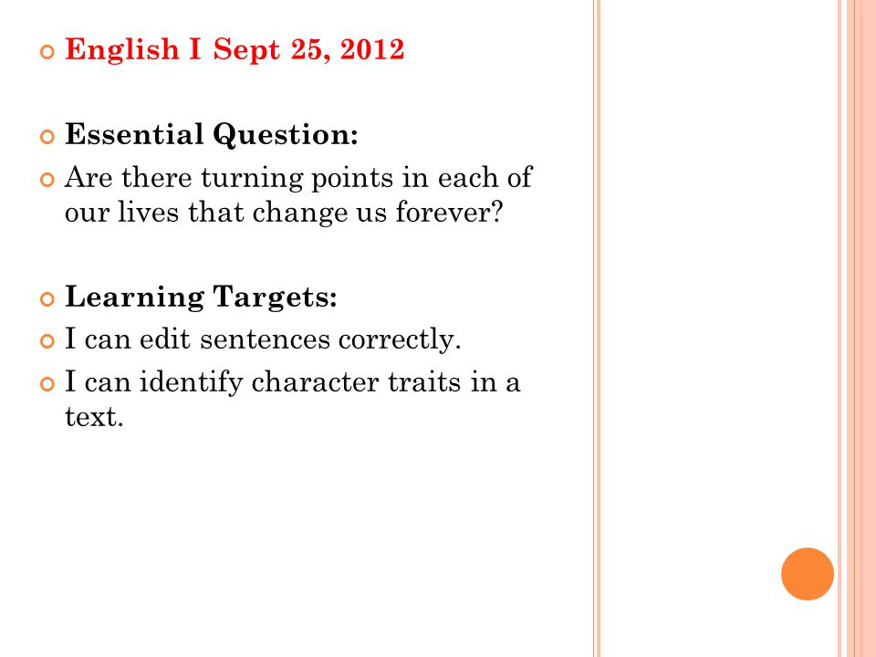 English I Sept 25, 2012 Essential Question: Are there turning points in each of our lives that change us forever