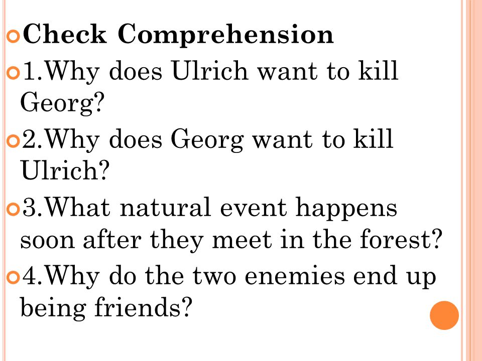 Check Comprehension 1.Why does Ulrich want to kill Georg 2.Why does Georg want to kill Ulrich