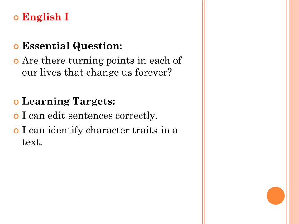 English I Essential Question: Are there turning points in each of our lives that change us forever
