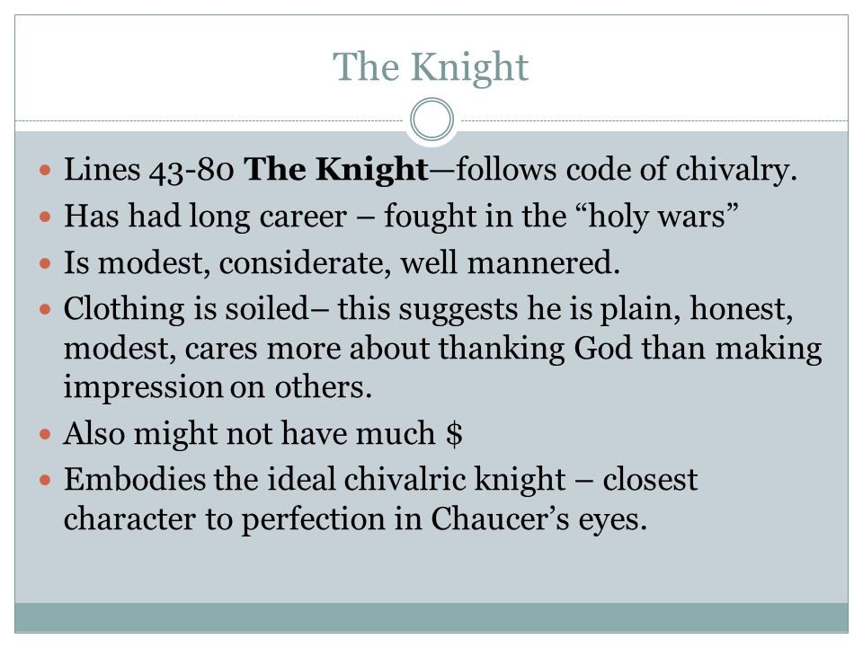 The Knight Lines 43-80 The Knight—follows code of chivalry.