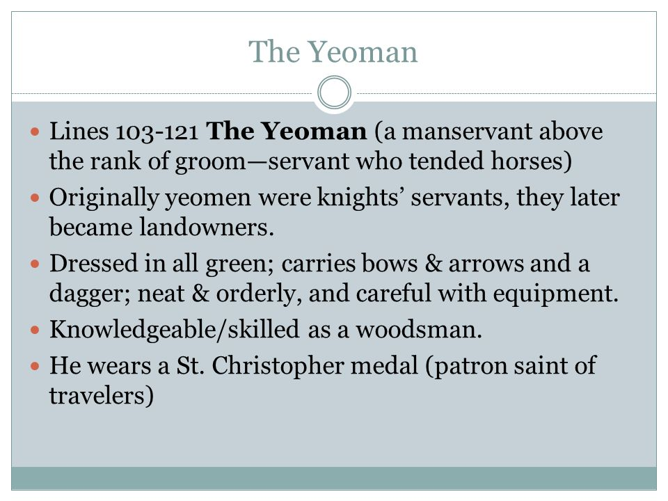 The Yeoman Lines 103-121 The Yeoman (a manservant above the rank of groom—servant who tended horses)