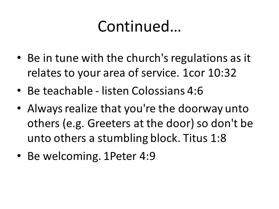 Continued… Be in tune with the church s regulations as it relates to your area of service. 1cor 10:32.