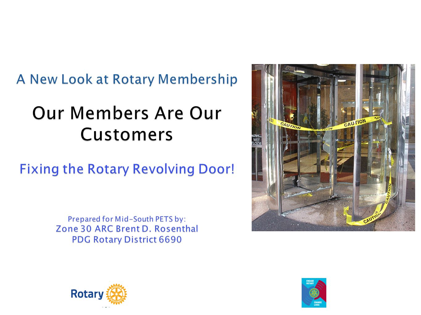 A New Look at Rotary Membership Our Members Are Our Customers Fixing the Rotary Revolving Door.