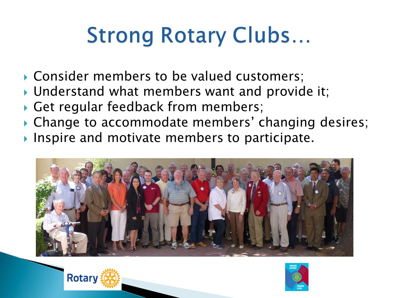 Strong Rotary Clubs… Consider members to be valued customers;