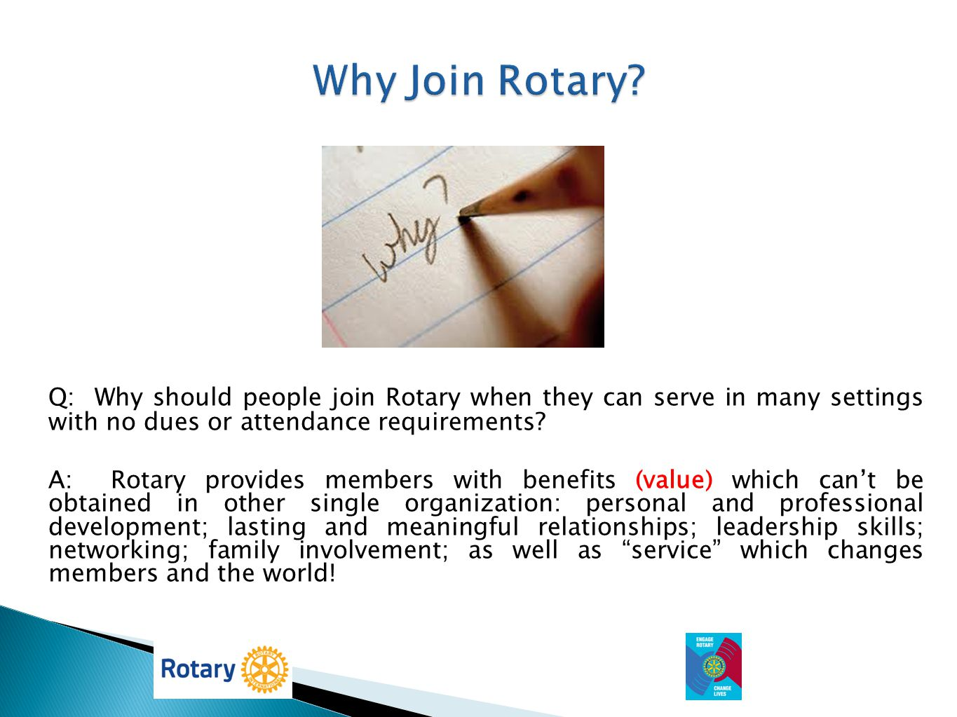 Why Join Rotary Q: Why should people join Rotary when they can serve in many settings with no dues or attendance requirements