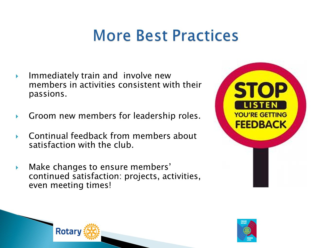 More Best Practices Immediately train and involve new members in activities consistent with their passions.