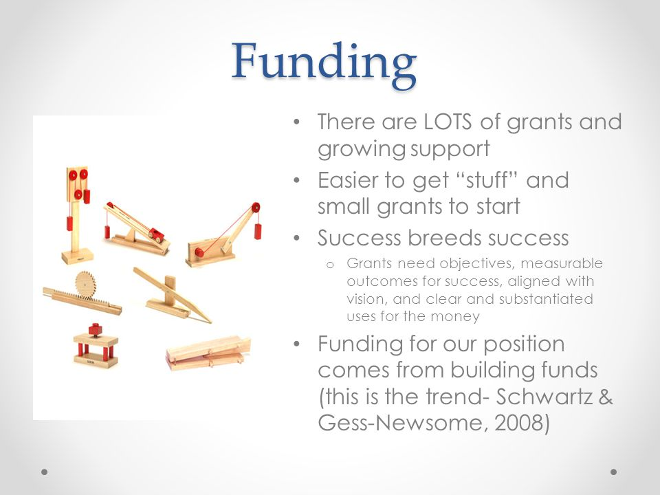 Funding There are LOTS of grants and growing support