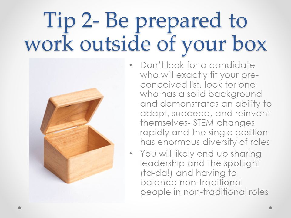 Tip 2- Be prepared to work outside of your box