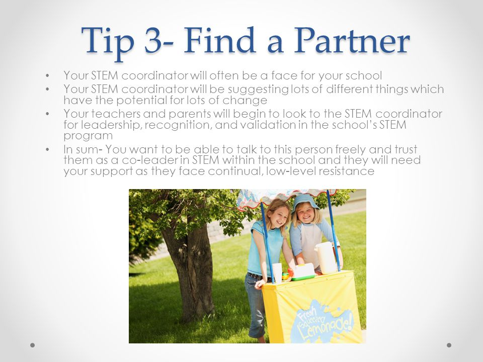 Tip 3- Find a Partner Your STEM coordinator will often be a face for your school.