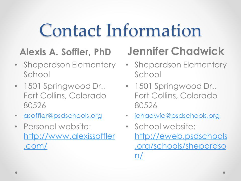 Contact Information Alexis A. Soffler, PhD. Jennifer Chadwick. Shepardson Elementary School. 1501 Springwood Dr., Fort Collins, Colorado 80526.