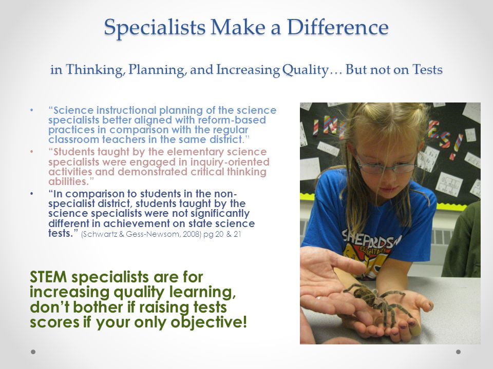 Specialists Make a Difference in Thinking, Planning, and Increasing Quality… But not on Tests