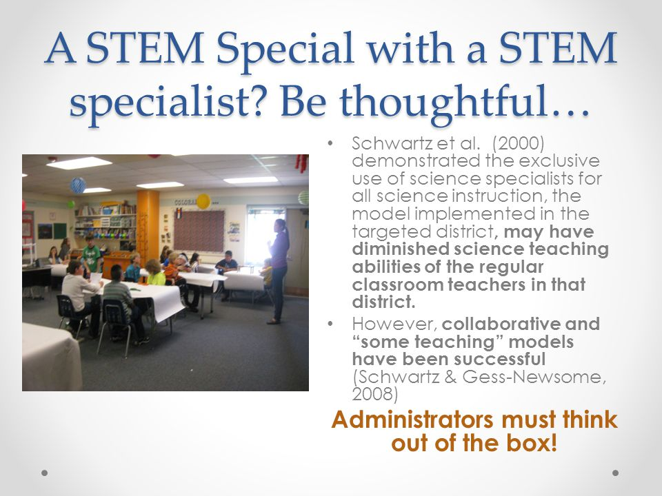 A STEM Special with a STEM specialist Be thoughtful…