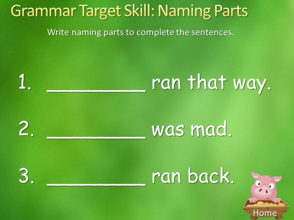 Write naming parts to complete the sentences.