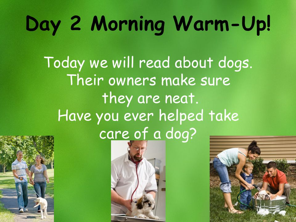 Day 2 Morning Warm-Up! Today we will read about dogs.
