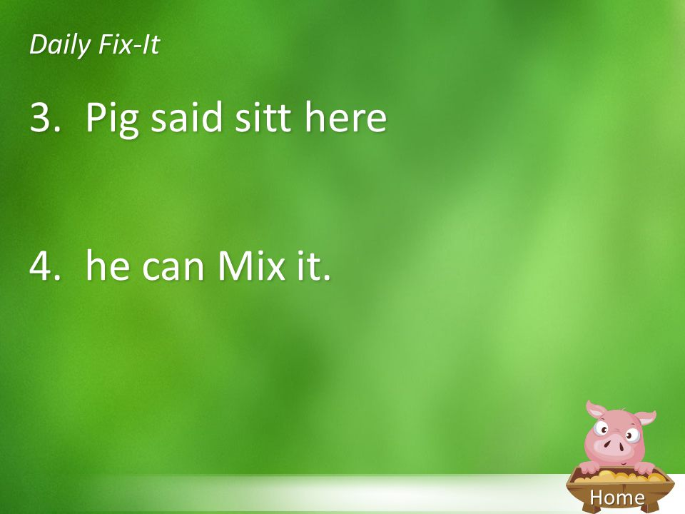 Daily Fix-It 3. Pig said sitt here 4. he can Mix it.