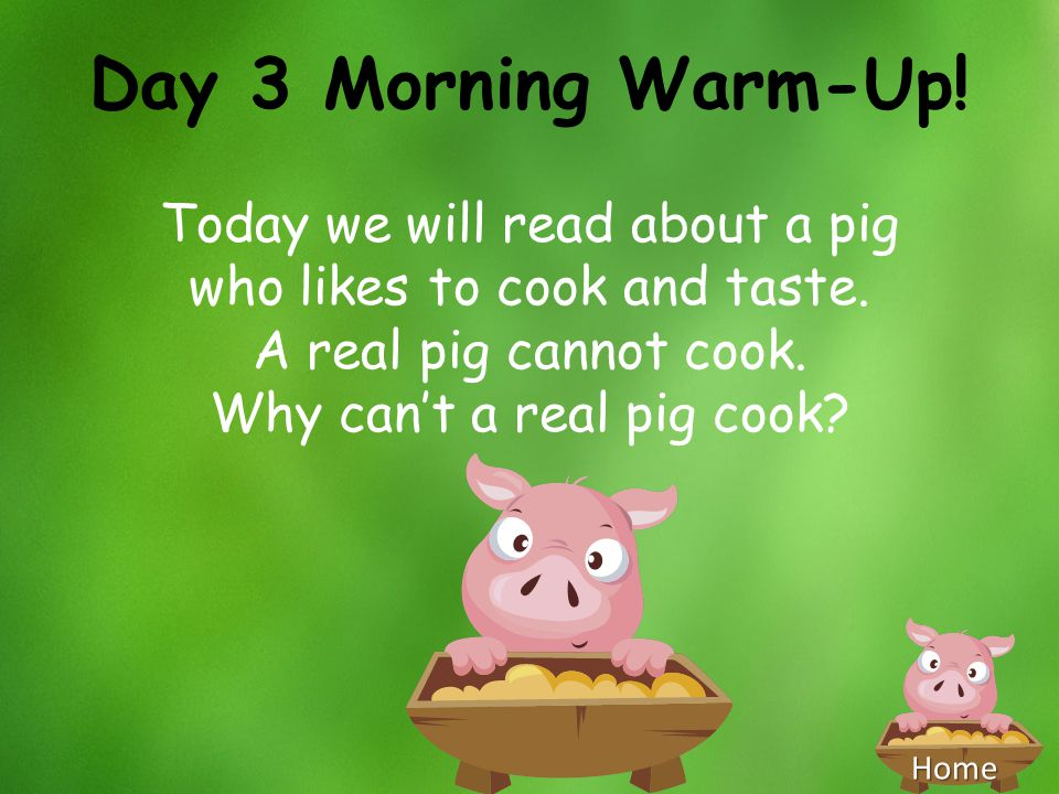 Day 3 Morning Warm-Up! Today we will read about a pig