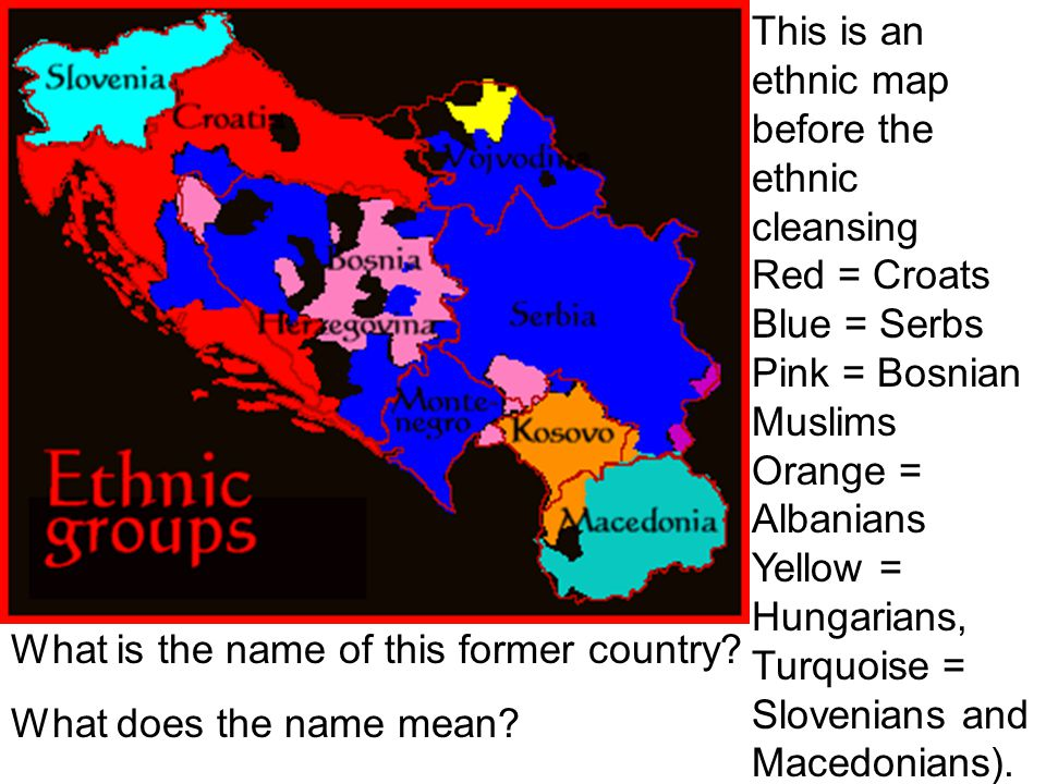 This is an ethnic map before the ethnic cleansing