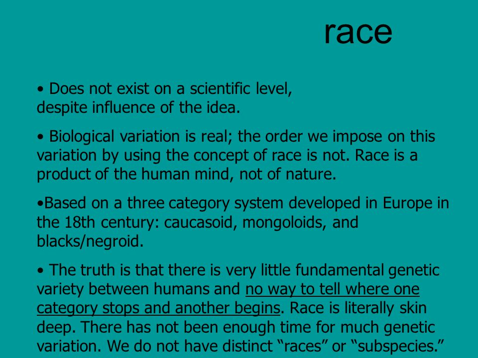 race Does not exist on a scientific level, despite influence of the idea.
