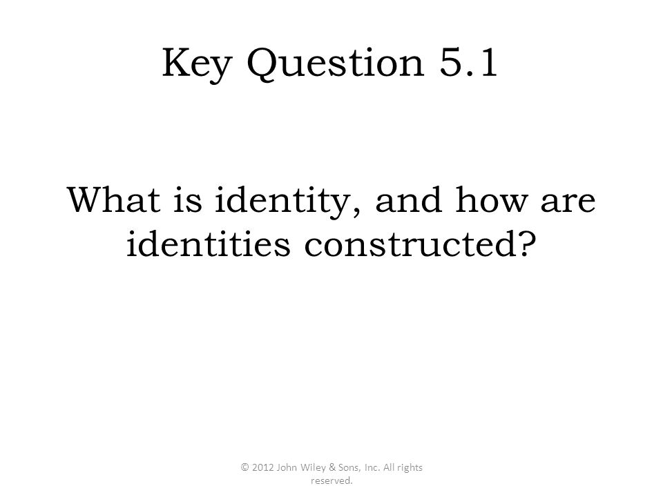 Key Question 5.1 What is identity, and how are identities constructed