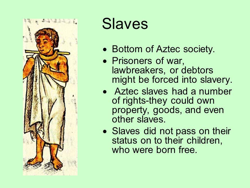 Slaves Bottom of Aztec society.