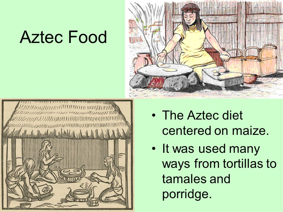 Aztec Food The Aztec diet centered on maize.